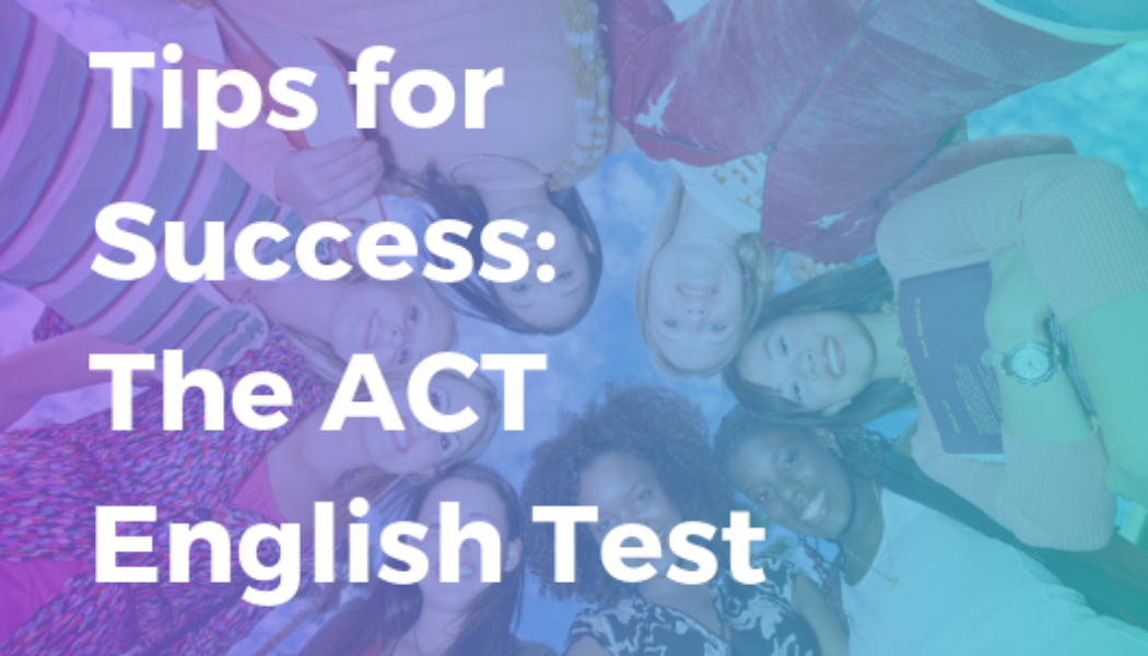 The ACT English test: 6 tips students should remember on test day